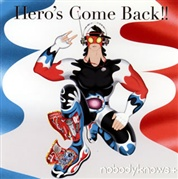Nobodyknows+/Hero's Come Back!!